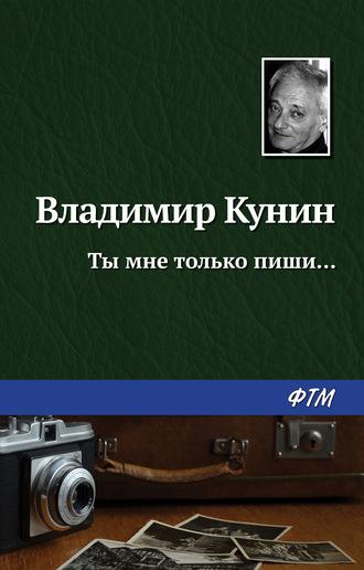 Владимир Кунин, Ты мне только пиши…