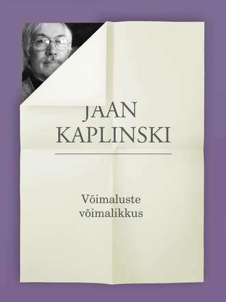 Jaan Kaplinski, Võimaluste võimalikkus