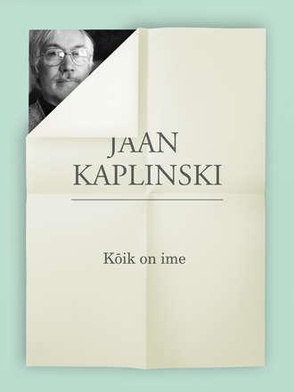 Jaan Kaplinski, Kõik on ime
