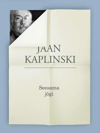 Jaan Kaplinski, Seesama jõgi
