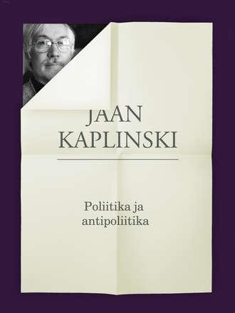 Jaan Kaplinski, Poliitika ja antipoliitika