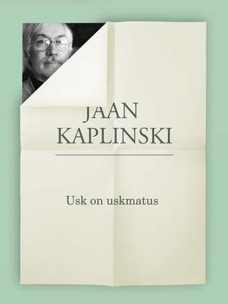 Jaan Kaplinski, Usk on uskmatus
