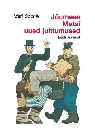 Mati Soonik, Jõumees Matsi uued juhtumised