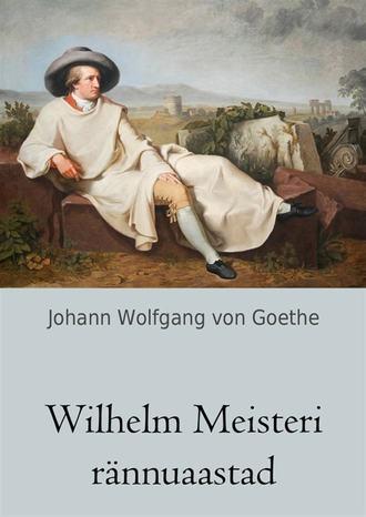 Johann von Goethe, Wilhelm Meisteri rännuaastad