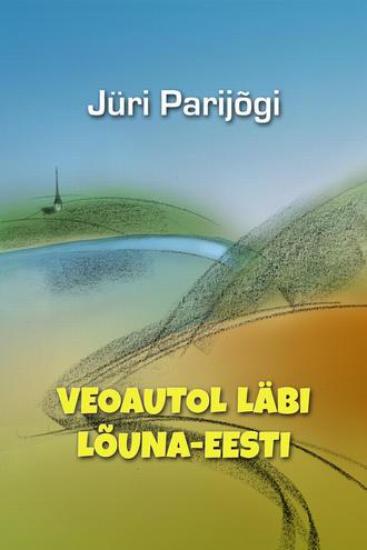 Jüri Parijõgi, Veoautol läbi Lõuna-Eesti