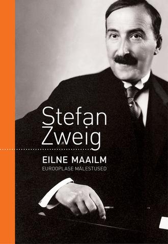 Stefan Zweig, Eilne maailm. Eurooplase mälestused