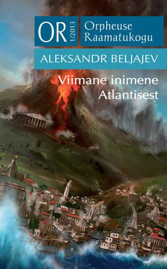 Aleksandr Beljajev, Viimane inimene Atlantisest
