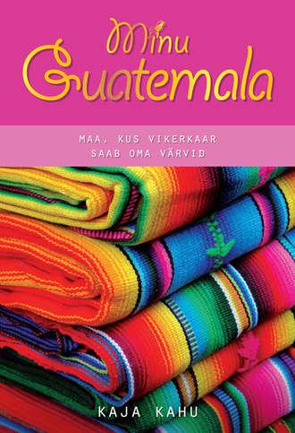 Kaja Kahu, Minu Guatemala