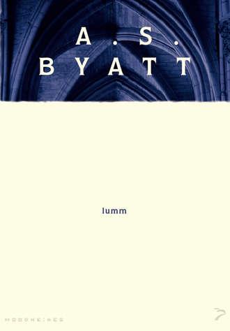A. S. Byatt, Lumm