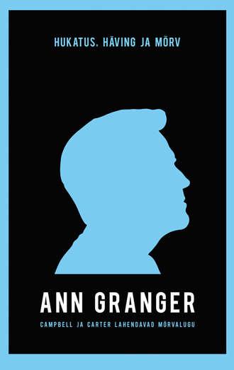 Ann Granger, Hukatus, häving ja mõrv