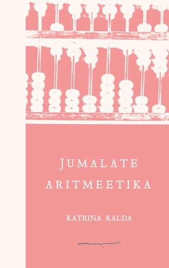 Katrina Kalda, Jumalate aritmeetika
