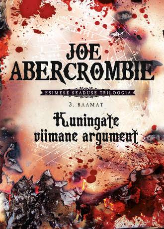 Joe Abercrombie, Kuningate viimane argument. Esimese seaduse triloogia 3. raamat