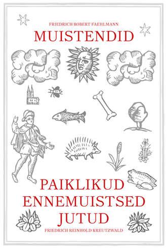 Friedrich Reinhold Kreutzwald, Paiklikud ennemuistsed jutud. Muistendid