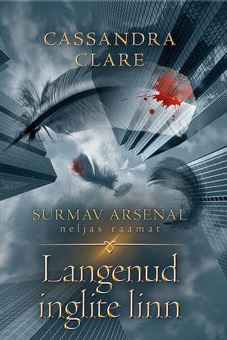 Cassandra Clare, Langenud inglite linn. Surmav arsenal. IV raamat
