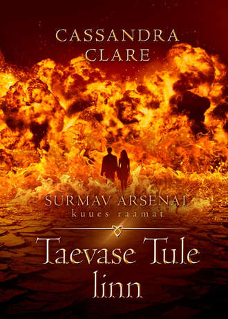 Cassandra Clare, Taevase tule linn. Surmav arsenal. VI raamat