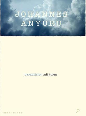 """Johannes Anyuru, Paradiisist tuli torm. Sari """"Moodne aeg"""""""