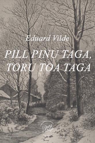 Eduard Vilde, Pill pinu taga, toru toa taga