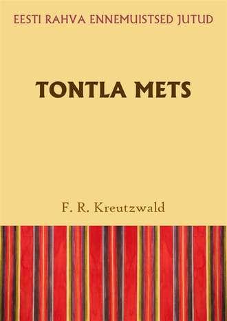 Friedrich Reinhold Kreutzwald, Tontla mets