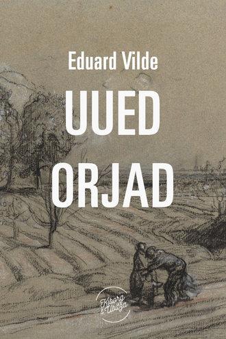 Eduard Vilde, Uued orjad