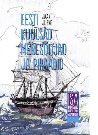 Jaak Juske, Eesti kuulsad meresõitjad ja piraadid. Isa põnevad unejutud ajaloost