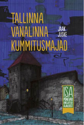 Jaak Juske, Tallinna vanalinna kummitusmajad. Isa põnevad unejutud ajaloost