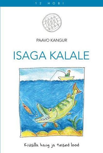 Paavo Kangur, Isaga kalale. Kivisilla haug ja teised lood