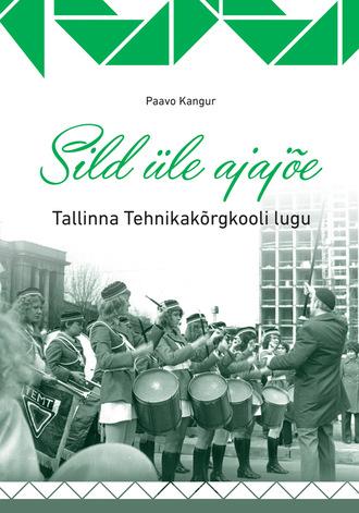 Paavo Kangur, Sild üle ajajõe. Tallinna Tehnikakõrgkooli lugu