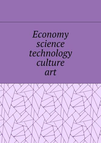 Елена Дильбанж, Economy, science, technology, culture, art