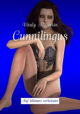 Vitaly Mushkin, Cunnilingus. Auf kikimore verheiratet