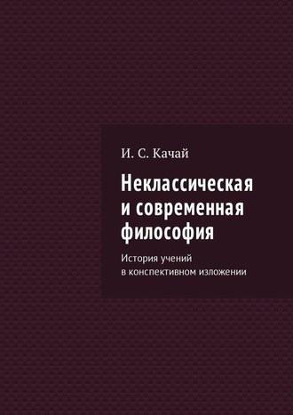 Илья Качай, Неклассическая исовременная философия. История учений вконспективном изложении