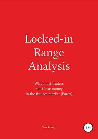 Tom Leksey, Locked-in Range Analysis: Why most traders must lose money in the futures market (Forex)