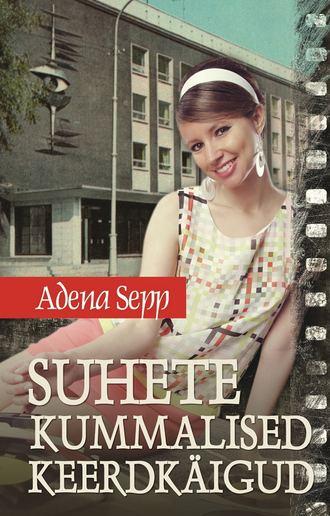 Adena Sepp, Suhete kummalised keerdkäigud