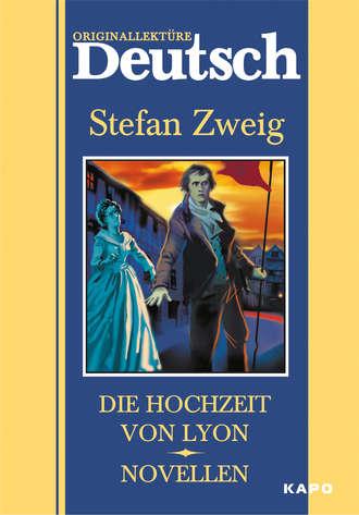 Стефан Цвейг, Л. Бузинова, Die hochzeit von Lyon. Novellen / Свадьба в Лионе. Новеллы. Книга для чтения на немецком языке