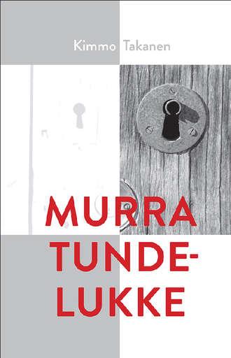 Kimmo Takanen, Murra tundelukke