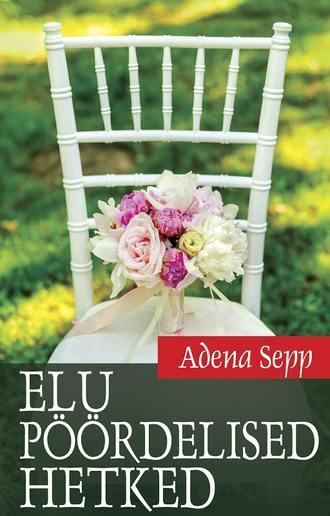 Adena Sepp, Elu pöördelised hetked