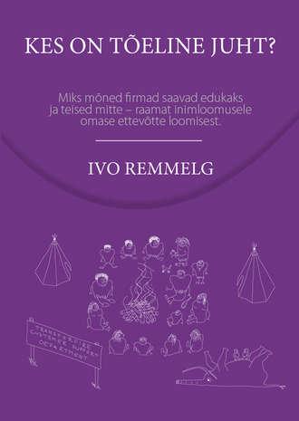 Ivo Remmelg, Kes on tõeline juht?