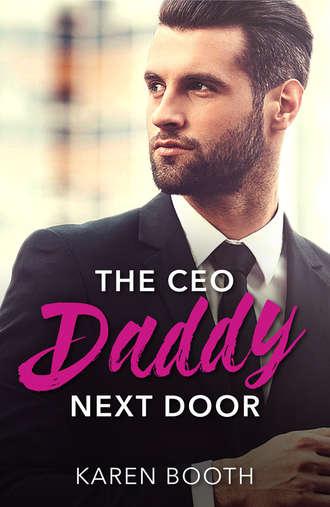 Karen Booth, The Ceo Daddy Next Door: A Single Dad Romance