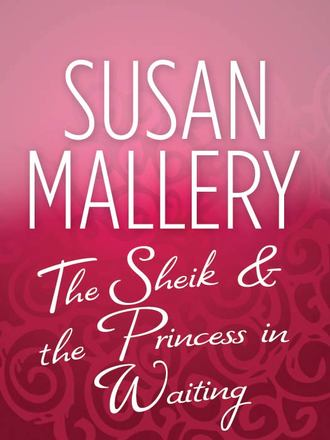Susan Mallery, The Sheik & the Princess in Waiting