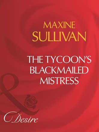 Maxine Sullivan, The Tycoon's Blackmailed Mistress