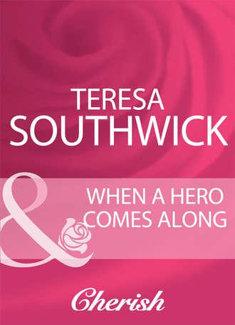 Teresa Southwick, When A Hero Comes Along