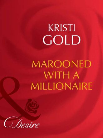 KRISTI GOLD, Marooned With A Millionaire