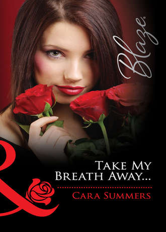 Cara Summers, Take My Breath Away...