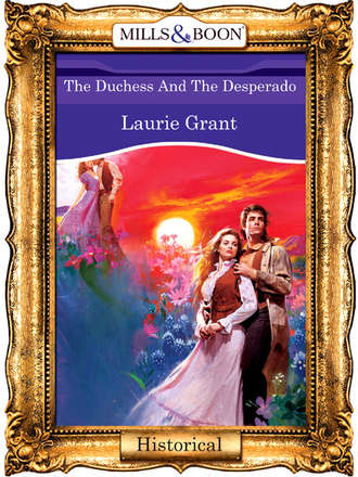 Laurie Grant, The Duchess And The Desperado
