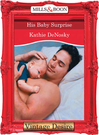 Kathie DeNosky, His Baby Surprise