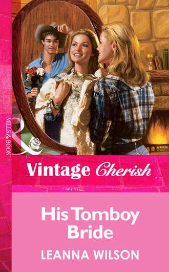Leanna Wilson, His Tomboy Bride