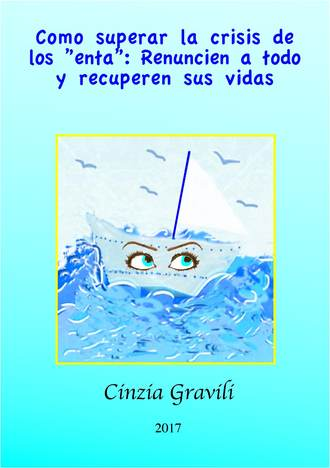 """Cinzia Gravili, Como Superar La Crisis De Los """"Enta"""": Renuncien A Todo Y Recuperen Sus Vidas."""