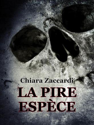 Chiara Zaccardi, La Pire Espèce