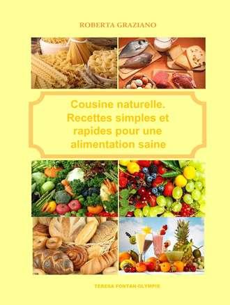 Roberta Graziano, Cuisine Naturelle. Recettes Simples Et Rapides Pour Une Alimentation Saine