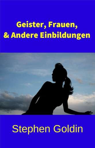 Stephen Goldin, Geister, Frauen Und Andere Einbildungen
