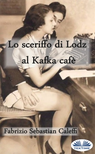 Fabrizio Sebastian Caleffi, Lo Sceriffo Di Lodz Al Kafka Cafè